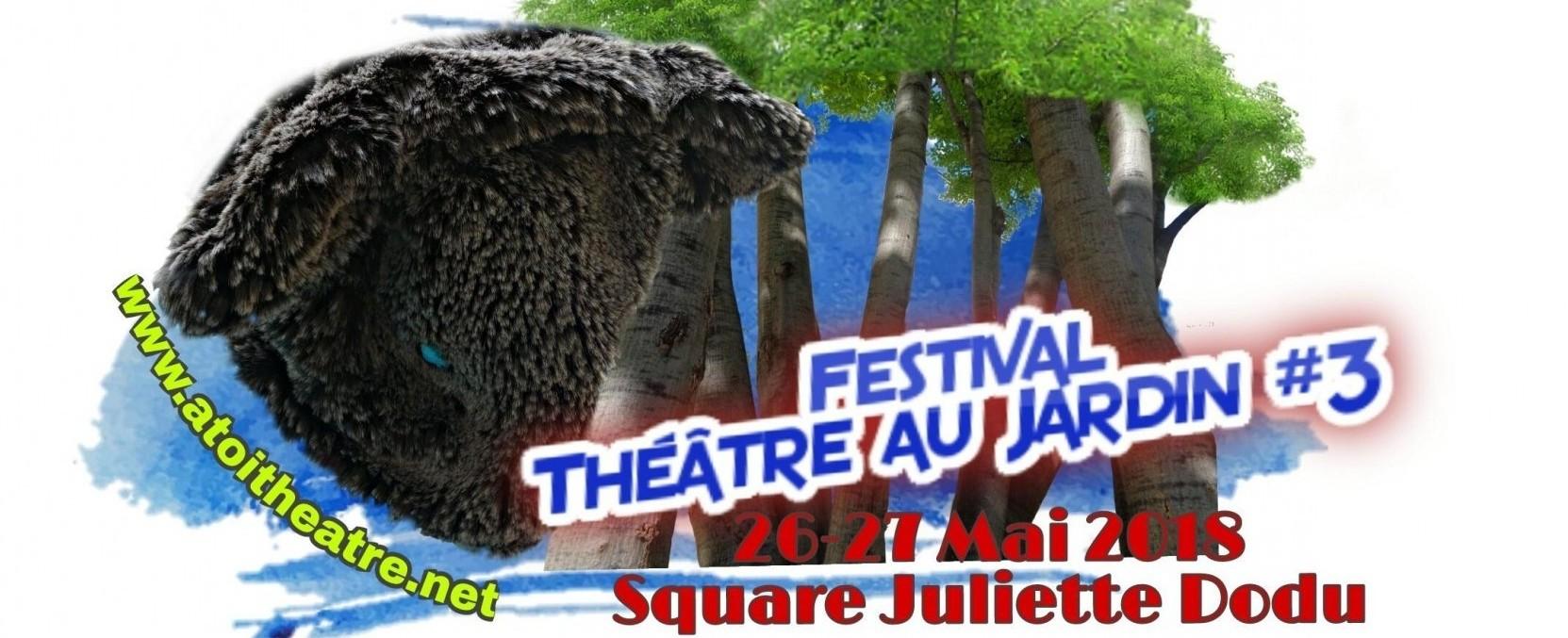 FESTIVAL THEATRE AU JARDIN #3 - Samedi et Dimanche 26 et 27 mai 2018 - Paris 10 ème
